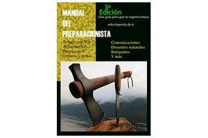 Manual del preparacionista: refugio nuclear, alimentación, iluminación, defensa y armas, comunicaciones, desastres naturales, botiquines y más...